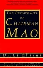 The Private Life of Chairman Mao ebook by Li Zhi-Sui