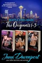Seattle Steelheads The Originals 1-3 - A Seattle Steelheads Collection ebook by Jami Davenport