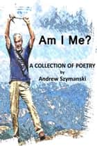 Am I Me? ebook by Andrew Szymanski