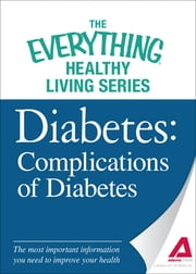 Diabetes: Complications of Diabetes: The most important information you need to improve your health ebook by The Editors of Adams Media