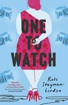 One To Watch - real love . . . as seen on TV ebook by Kate Stayman-London