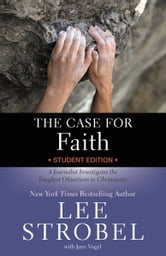 The Case for Faith Student Edition - A Journalist Investigates the Toughest Objections to Christianity ebook by Lee Strobel