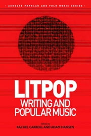 Litpop: Writing and Popular Music ebook by Dr Adam Hansen,Dr Rachel Carroll,Professor Stan Hawkins,Professor Lori Burns