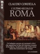L'ultimo secolo di Roma ebook by Claudio Cordella