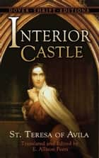 Interior Castle ebook by E. Allison Peers, St. Teresa of Avila