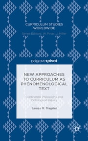 New Approaches to Curriculum as Phenomenological Text - Continental Philosophy and Ontological Inquiry ebook by James M. Magrini
