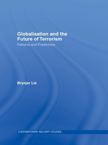 Globalisation and the Future of Terrorism - Patterns and Predictions ebook by Brynjar Lia