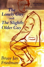 The Lonely Guy and the Slightly Older Guy ebook by Bruce Jay Friedman