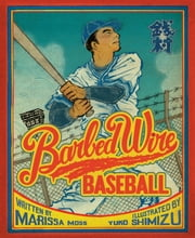 Barbed Wire Baseball - How One Man Brought Hope to the Japanese Internment Camps of WWII ebook by Marissa Moss,Yuko Shimizu
