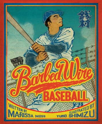 Barbed Wire Baseball - How One Man Brought Hope to the Japanese Internment Camps of WWII ebook by Marissa Moss