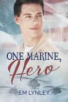 One Marine, Hero ebook by EM Lynley