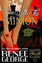 Gone With The Minion - Madder Than Hell, #1 電子書籍 by Renee George