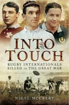 Into Touch - Rugby Internationals Killed in the Great War ebook by