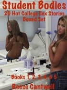 Student Bodies: Hot College Sex: Boxed Set: Books 1, 2, 3, 4, & 5 ebook by Reese Cantwell