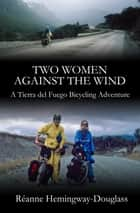 Two Women Against the Wind ebook by Reanne Hemingway-Douglass