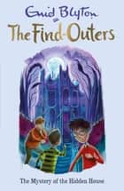 The Mystery of the Hidden House - Book 6 ebook by Enid Blyton