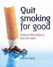 Quit smoking for good - Brilliant little ideas to kick the habit ebook by Infinite Ideas,Peter Cross,Clive Hopwood