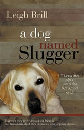 A Dog Named Slugger ebook by Leigh Brill