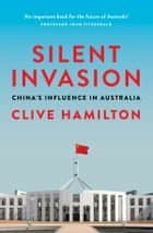 Silent Invasion - China's influence in Australia ebook by Clive Hamilton