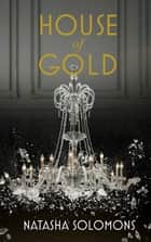 House of Gold ebook by Natasha Solomons