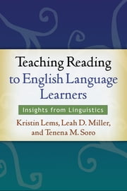 Teaching Reading to English Language Learners - Insights from Linguistics ebook by Kristin Lems, EdD,Leah D. Miller, MA,Tenena M. Soro, PhD