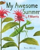 My Awesome Summer by P. Mantis ebook by Paul Meisel