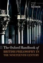 The Oxford Handbook of British Philosophy in the Nineteenth Century ebook by W. J. Mander