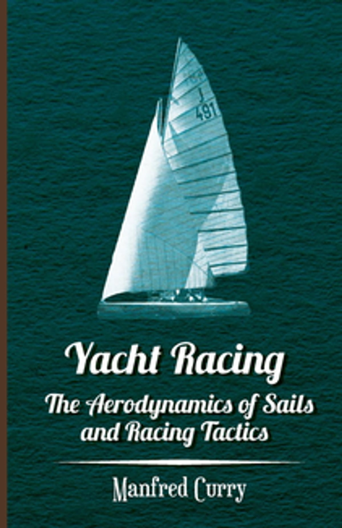 Yacht Racing - The Aerodynamics of Sails and Racing Tactics eBook by  Manfred Curry - 9781447481348 | Rakuten Kobo