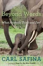 Beyond Words - What Animals Think and Feel ebook by Carl Safina