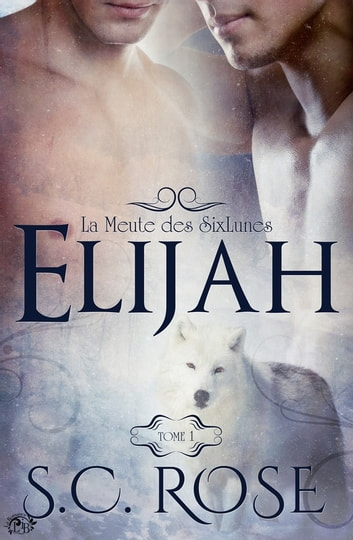 La Meute des SixLunes, 1 - Elijah ebook by S.C. Rose