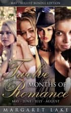 Twelve Months of Romance (May, June, July, August - Twelve Months of Romance Boxed Set, #2 ebook by Margaret Lake