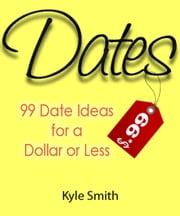 99 Date Ideas for a Dollar or Less ebook by Kyle Smith