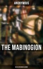 The Mabinogion (Welsh Arthurian Legends) ebook by Anonymous, Charlotte Guest