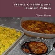 Home Cooking and Family Values ebook by Warren Brown