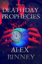 The Deathday Prophecies ebook by Alex Binney