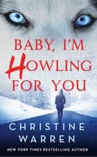 Baby, I'm Howling For You ebook by Christine Warren
