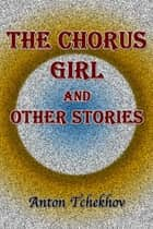 The Chorus Girl and Other Stories ebook by Anton Tchekhov