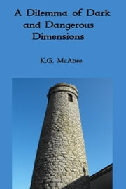 A Dilemma of Dark and Dangerous Dimensions ebook by K.G. McAbee