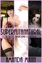 Superfutanatural: An Erotic Paranormal Collection ebook by
