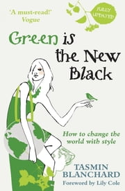 Green is the New Black - How to Save the World in Style ebook by Tamsin Blanchard