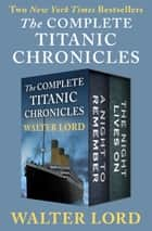 The Complete Titanic Chronicles - A Night to Remember and The Night Lives On ebook by Walter Lord