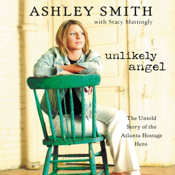 Unlikely Angel - The Untold Story of the Atlanta Hostage Hero audiobook by Ashley Smith