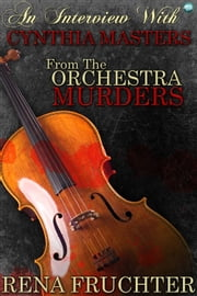 An Interview With Cynthia Masters - from The Orchestra Murders ebook by Rena Fruchter