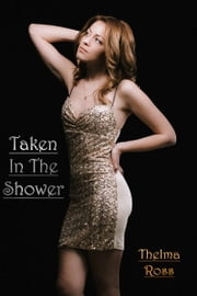 Taken In The Shower ebook by Thelma Ross