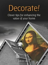 Decorate! - Clever tips for enhancing the value of your home ebook by Infinite Ideas,Giles Kime