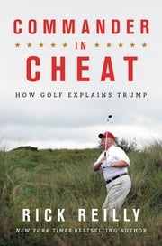 Commander in Cheat - How Golf Explains Trump eBook by Rick Reilly