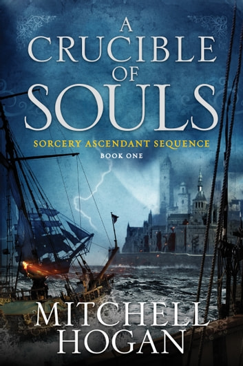 A Crucible of Souls - Book One of the Sorcery Ascendant Sequence ebook by Mitchell Hogan
