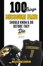 100 Things Missouri Fans Should Know and Do Before They Die eBook by Dave Matter, Brock Olivo