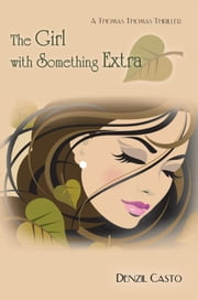 The Girl with Something Extra - A Thomas Thomas Thriller ebook by Denzil Casto