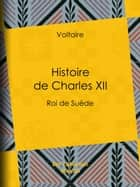 Histoire de Charles XII ebook by Voltaire,Louis Moland